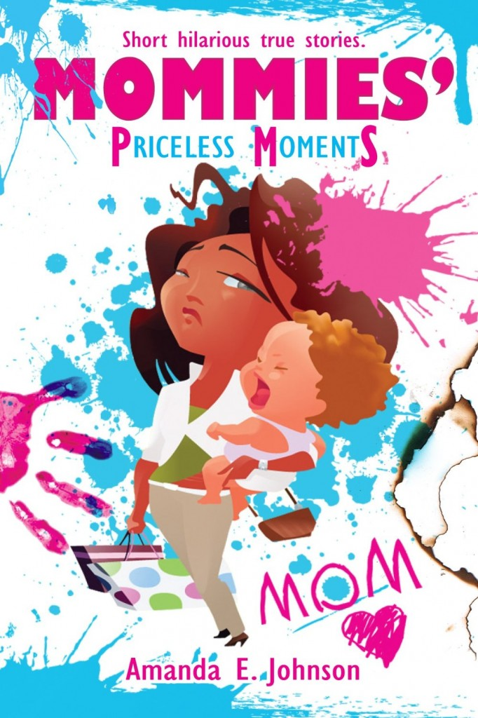 Mommies' Priceless Moments by Amanda Johnson